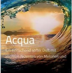 Acqua ***** Ein erfrischender und dennoch softer Duft mit Spuren von Melone und Rosen.
